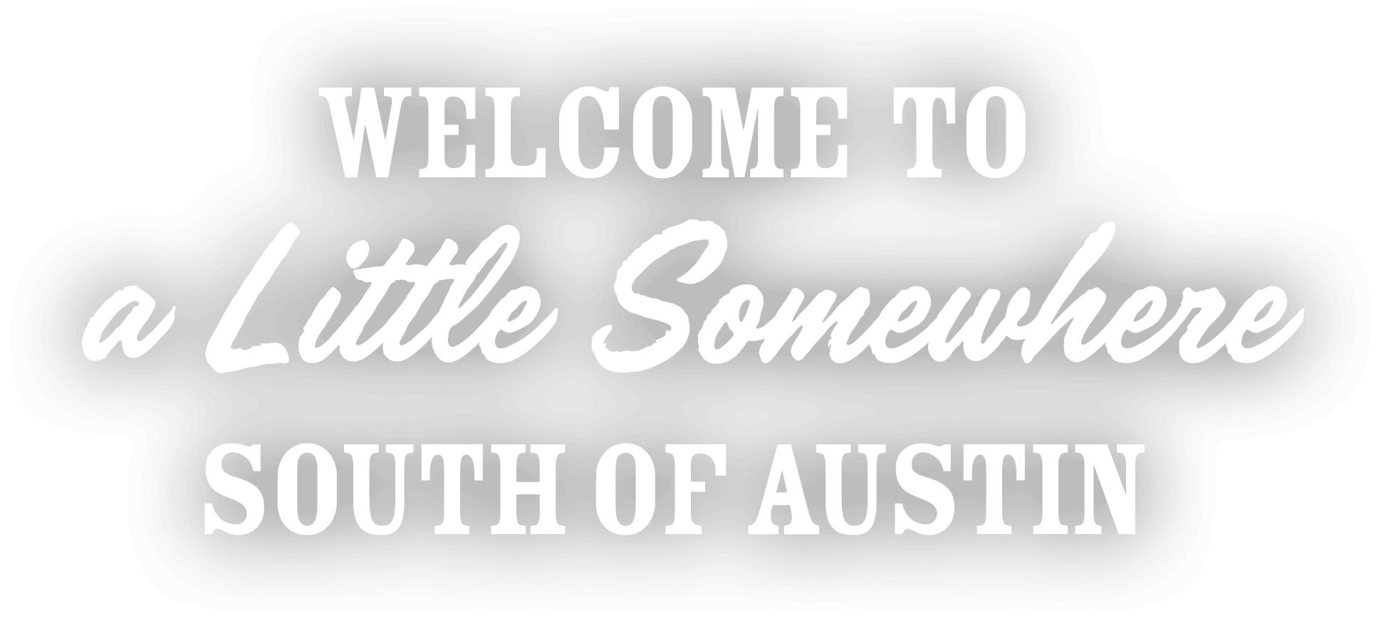 Welcome to somewhere a little south of Austin